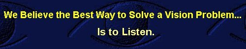 We Believe the Best Way to Solve a Vision Problem...   is to Listen!